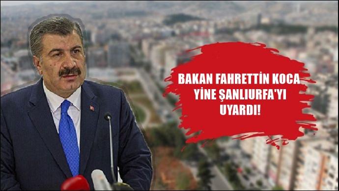 Bakan Fahrettin Koca yine Şanlıurfa'yı uyardı!