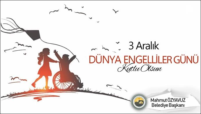 Başkan Özyavuz'un 3 Aralık Dünya Engelliler Günü Mesajı