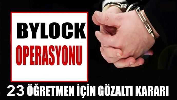 Bylock kullanan 23 öğretmen hakkında gözaltı kararı