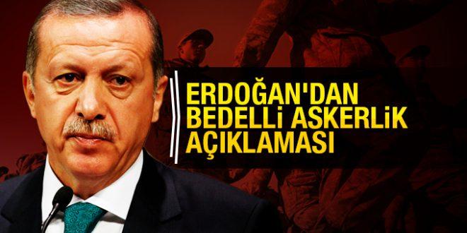 Cumhurbaşkanı Erdoğan'dan bedelli askerlik açıklaması