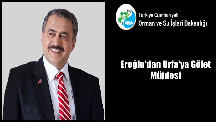 Eroğlu'dan Urfa'ya Gölet Müjdesi