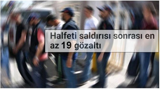 Halfeti Saldırısı Sonrası:19 Gözaltı