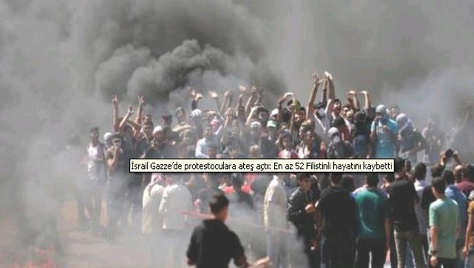 İsrail Gazze'de protestoculara ateş açtı: En az 52 Filistinli hayatını kaybetti