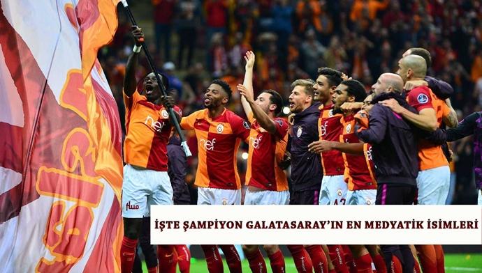 İşte Şampiyon Galatasaray'ın En Medyatik İsimleri