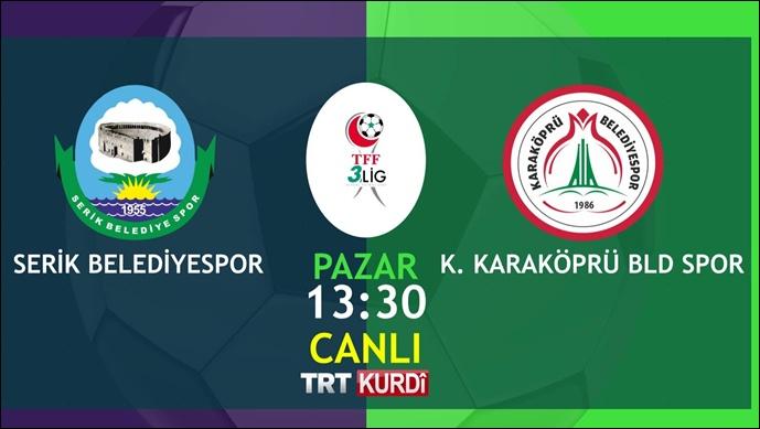 Karaköprü Belediyespor Maçı TRT KURDİ'DE Naklen Yayınlanacak