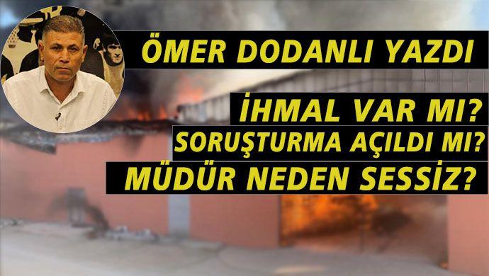 Ömer Dodanlı yazdı: Bir ihmaller zinciri, KYK depo yangını!