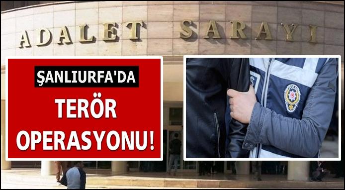 Şanlıurfa'da Terör Operasyonu: Çok sayıda tutuklama