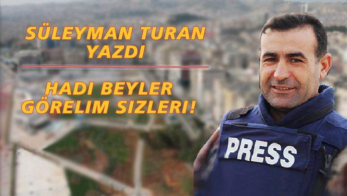 Süleyman Turan yazdı: Hadi beyler, görelim sizleri!