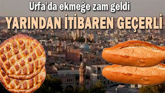 Urfa'da ekmeğe zam, işte yeni gram ve fiyatlar!