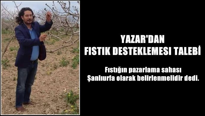 YAZAR'DAN FISTIK DESTEKLEMESI TALEBİ
